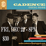 Cadence - Unplugged Concert - Fri., December 22, 2017